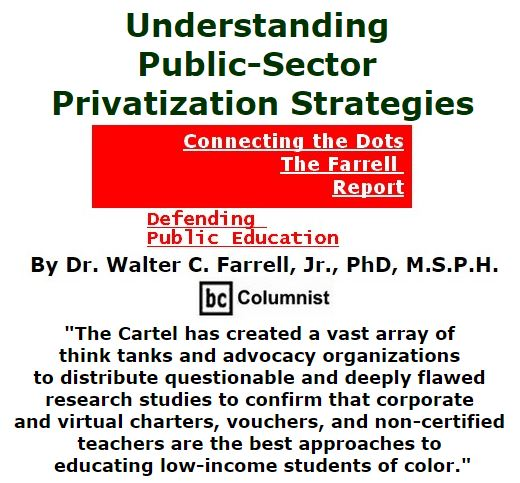 BlackCommentator.com December 15, 2016 - Issue 679: Understanding Public-Sector Privatization Strategies - Connecting the Dots - The Farrell Report - Defending Public Education By Dr. Walter C. Farrell, Jr., PhD, M.S.P.H., BC Columnist