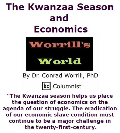 BlackCommentator.com December 15, 2016 - Issue 679: The Kwanzaa Season and Economics - Worrill's World By Dr. Conrad W. Worrill, PhD, BC Columnist
