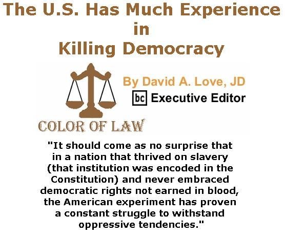 BlackCommentator.com January 12, 2017 - Issue 681: The U.S. Has Much Experience in Killing Democracy - Color of Law By David A. Love, JD, BC Executive Editor