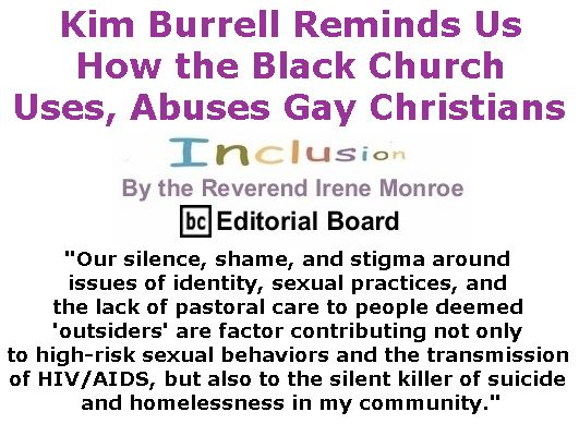 BlackCommentator.com January 12, 2017 - Issue 681: Kim Burrell Reminds Us How the Black Church Uses, Abuses Gay Christians - Inclusion By The Reverend Irene Monroe, BC Editorial Board