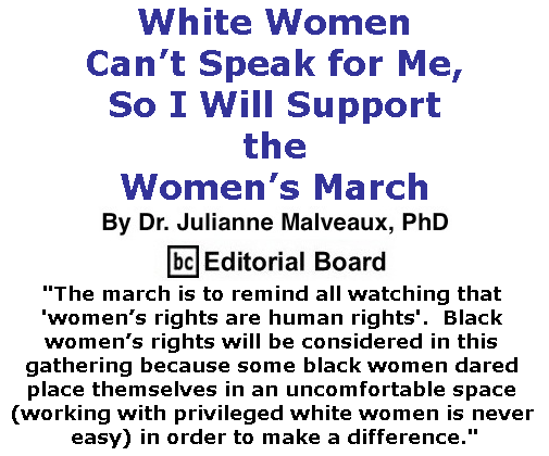 BlackCommentator.com January 12, 2017 - Issue 681: White Women Can't Speak for Me, So I Will Support the Women's March By Dr. Julianne Malveaux, PhD, BC Editorial Board