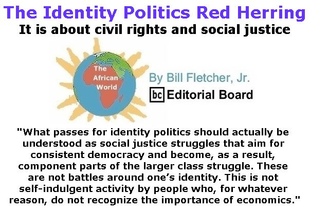 BlackCommentator.com January 19, 2017 - Issue 682: The Identity Politics Red Herring - The African World By Bill Fletcher, Jr., BC Editorial Board
