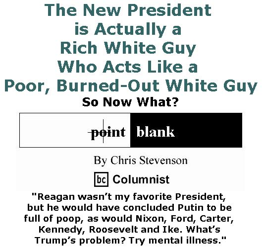 BlackCommentator.com January 19, 2017 - Issue 682: The New President is Actually a Rich White Guy Who Acts Like a Poor, Burned-Out White Guy: So Now What? - Point Blank By Chris Stevenson, BC Columnist