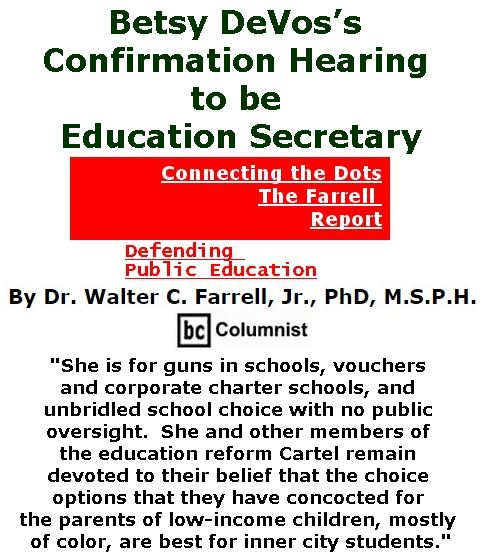 BlackCommentator.com January 19, 2017 - Issue 682: Betsy DeVos's Confirmation Hearing to be Education Secretary - Connecting the Dots - The Farrell Report - Defending Public Education By Dr. Walter C. Farrell, Jr., PhD, M.S.P.H., BC Columnist