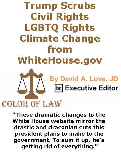 BlackCommentator.com January 26, 2017 - Issue 683: Trump Scrubs Civil Rights, LGBTQ Rights, Climate Change from WhiteHouse.gov - Color of Law By David A. Love, JD, BC Executive Editor