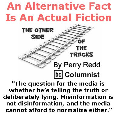 BlackCommentator.com January 26, 2017 - Issue 683: An Alternative Fact Is An Actual Fiction - The Other Side of the Tracks By Perry Redd, BC Columnist