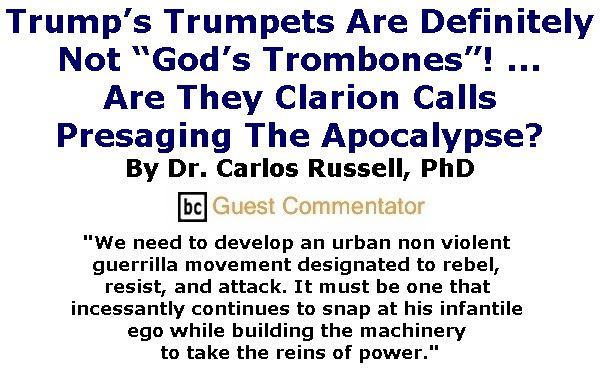 "BlackCommentator.com January 26, 2017 - Issue 683: Trump's Trumpets Are Definitely Not ""God's Trombones""! ... Are They Clarion Calls Presaging The Apocalypse?  By Dr. Carlos E. Russell, PhD, BC Guest Commentator"