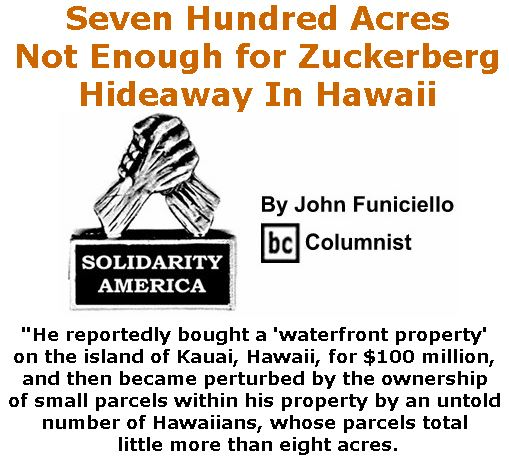 BlackCommentator.com January 26, 2017 - Issue 683: Seven Hundred Acres Not Enough for Zuckerberg Hideaway In Hawaii - Solidarity America By John Funiciello, BC Columnist