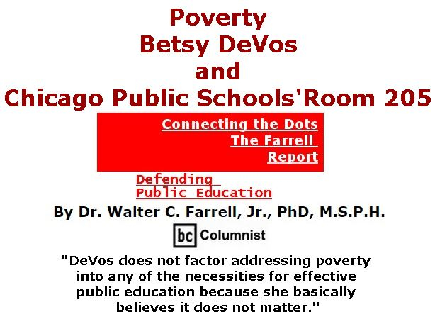 BlackCommentator.com January 26, 2017 - Issue 683: Poverty, Betsy DeVos, and Chicago Public School's Room 205 - Connecting the Dots - The Farrell Report - Defending Public Education By Dr. Walter C. Farrell, Jr., PhD, M.S.P.H., BC Columnist