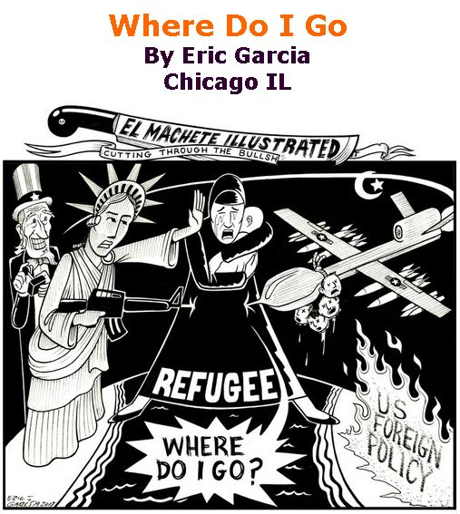 BlackCommentator.com February 02, 2017 - Issue 684: Where Do I Go - Political Cartoon By Eric Garcia, Chicago IL