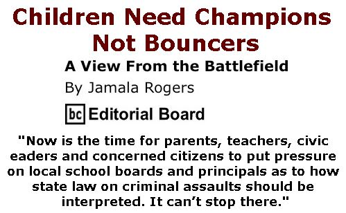 BlackCommentator.com February 02, 2017 - Issue 684: Children Need Champions Not Bouncers - View from the Battlefield By Jamala Rogers, BC Editorial Board
