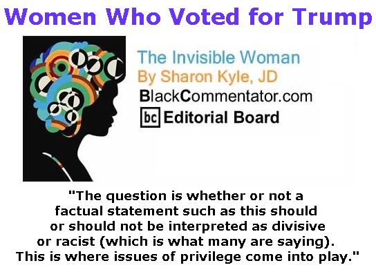 BlackCommentator.com February 02, 2017 - Issue 684: Women Who Voted for Trump - The Invisible Woman - By Sharon Kyle, JD, BC Editorial Board