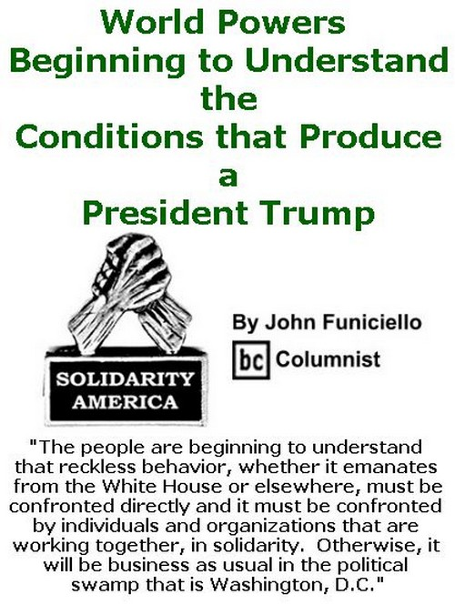 BlackCommentator.com February 02, 2017 - Issue 684: World Powers Beginning to Understand the Conditions that Produce a President Trump - Solidarity America By John Funiciello, BC Columnist