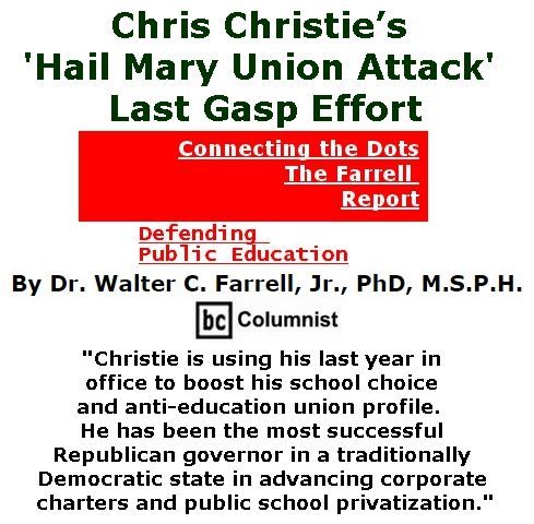 BlackCommentator.com February 02, 2017 - Issue 684: Chris Christie's 'Hail Mary Union Attack:' Last Gasp Effort - Connecting the Dots - The Farrell Report - Defending Public Education By Dr. Walter C. Farrell, Jr., PhD, M.S.P.H., BC Columnist