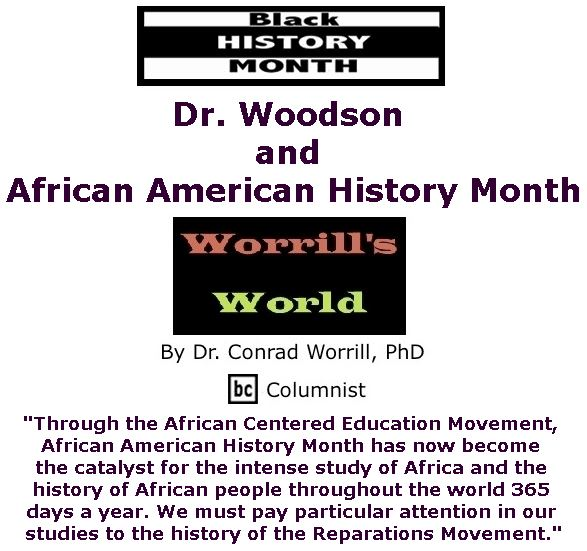 BlackCommentator.com February 02, 2017 - Issue 684: Dr. Woodson and African American History Month - Worrill's World By Dr. Conrad W. Worrill, PhD, BC Columnist