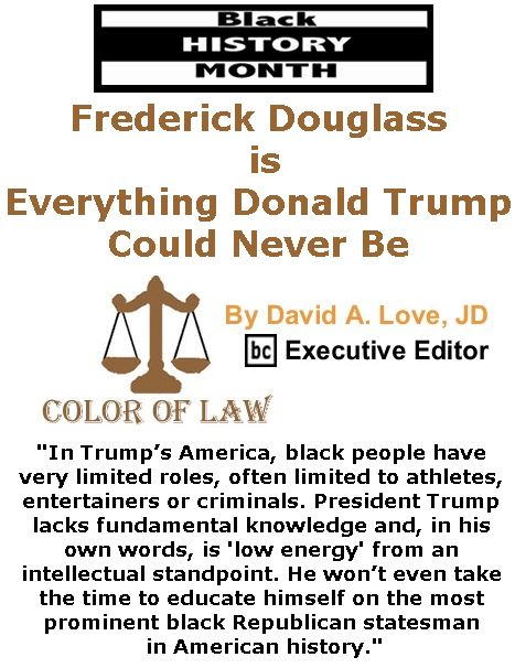 BlackCommentator.com February 09, 2017 - Issue 685: Black History Month - Frederick Douglass is Everything Donald Trump Could Never Be - Color of Law By David A. Love, JD, BC Executive Editor