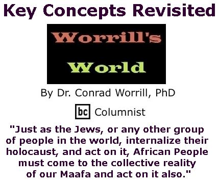 BlackCommentator.com February 09, 2017 - Issue 685: Key Concepts Revisited - Worrill's World By Dr. Conrad W. Worrill, PhD, BC Columnist