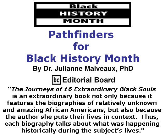 BlackCommentator.com February 16, 2017 - Issue 686: Pathfinders for Black History Month By Dr. Julianne Malveaux, PhD, BC Editorial Board