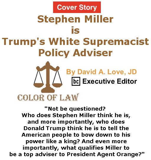 BlackCommentator.com - February 16, 2017 - Issue 686 Cover Story: Stephen Miller is Trump's White Supremacist Policy Adviser - Color of Law By David A. Love, JD, BC Executive Editor