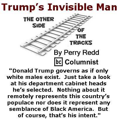 BlackCommentator.com February 16, 2017 - Issue 686: Trump's Invisible Man - The Other Side of the Tracks By Perry Redd, BC Columnist