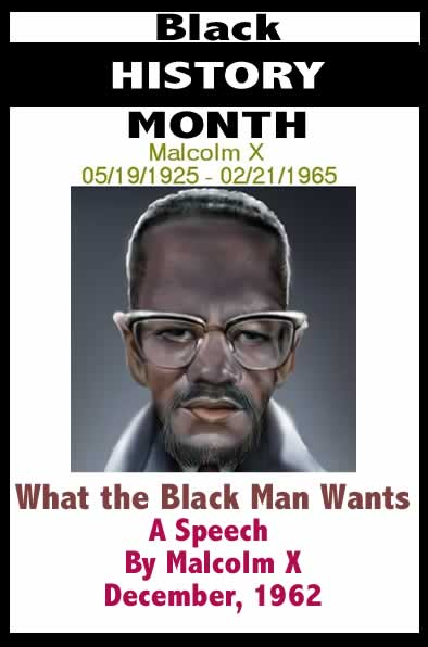 BlackCommentator.com February 23, 2017 - Issue 687: Black History Month - What the Black Man Wants - A Speech By Malcolm X - 5/19/1925 - 2/21/1965