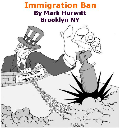 BlackCommentator.com February 23, 2017 - Issue 687: Immigration Ban - Political Cartoon By Mark Hurwitt, Brooklyn NY