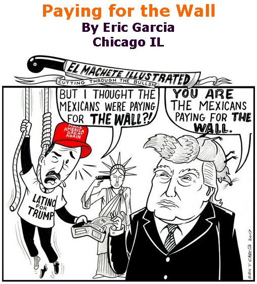 BlackCommentator.com February 23, 2017 - Issue 687: Paying for the Wall - Political Cartoon By Eric Garcia, Chicago IL