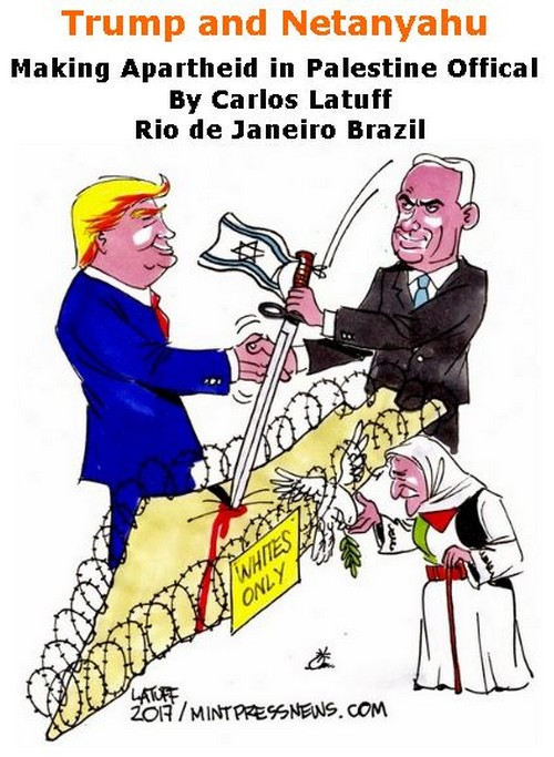 BlackCommentator.com February 23, 2017 - Issue 687: Trump and Netanyahu Making Apartheid in Palestine Offical - Political Cartoon By Carlos Latuff, Rio de Janeiro Brazil
