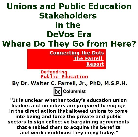 BlackCommentator.com February 23, 2017 - Issue 687: Unions and Public Education Stakeholders in the DeVos Era: Where Do They Go from Here? - Connecting the Dots - The Farrell Report - Defending Public Education By Dr. Walter C. Farrell, Jr., PhD, M.S.P.H., BC Columnist