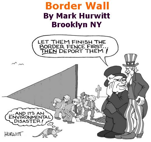 BlackCommentator.com March 02, 2017 - Issue 688: Border Wall - Political Cartoon By Mark Hurwitt, Brooklyn NY