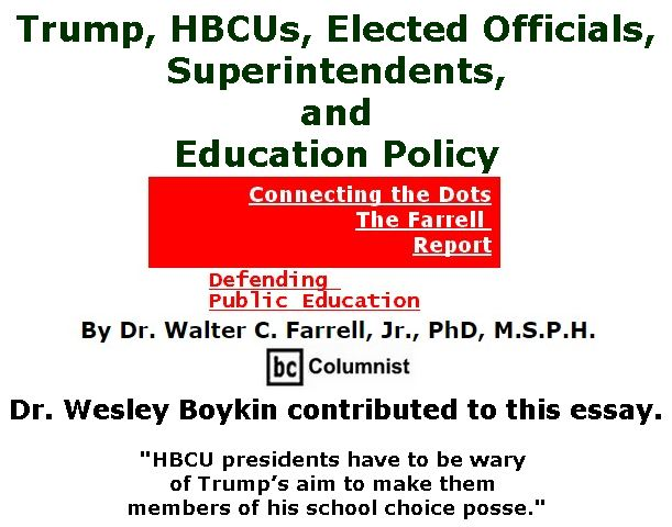 BlackCommentator.com March 09, 2017 - Issue 689: Trump, HBCUs, Elected Officials, Superintendents, and Education Polic - Connecting the Dots - The Farrell Report - Defending Public Education By Dr. Walter C. Farrell, Jr., PhD, M.S.P.H., BC Columnist