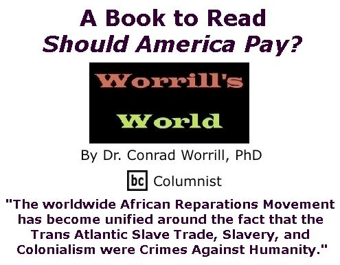BlackCommentator.com March 09, 2017 - Issue 689: A Book to Read: Should America Pay? - Worrill's World By Dr. Conrad W. Worrill, PhD, BC Columnist
