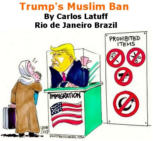 BlackCommentator.com March 16, 2017 - Issue 690: Trump's Muslim Ban - Political Cartoon By Carlos Latuff, Rio de Janeiro Brazil