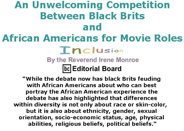 BlackCommentator.com March 16, 2017 - Issue 690: An Unwelcoming Competition Between Black Brits and African Americans for Movie Roles - Inclusion By The Reverend Irene Monroe, BC Editorial Board