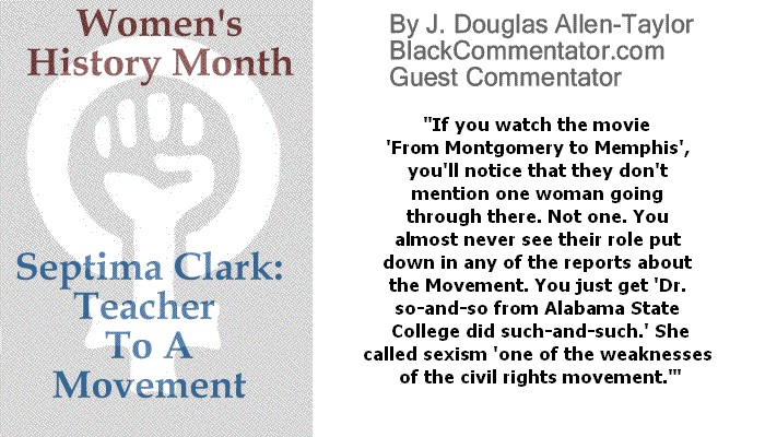 BlackCommentator.com March 16, 2017 - Issue 690: Women's History Month - Septima Clark: Teacher To A Movement By J. Douglas Allen-Taylor, BC Guest Commentator