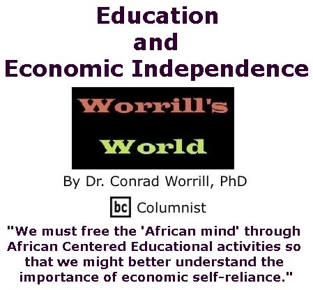 BlackCommentator.com March 16, 2017 - Issue 690: Education and Economic Independence - Worrill's World By Dr. Conrad W. Worrill, PhD, BC Columnist