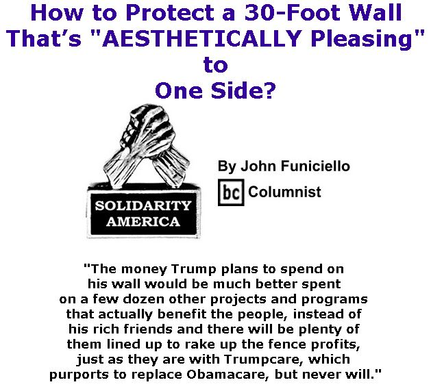 "BlackCommentator.com March 23, 2017 - Issue 691: How to Protect a 30-Foot Wall That's ""AESTHETICALLY Pleasing"" to One Side? - Solidarity America By John Funiciello, BC Columnist"