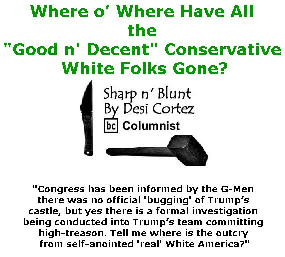 "BlackCommentator.com March 23, 2017 - Issue 691: Where o' Where Have All the ""Good n' Decent"" Conservative White Folks Gone? - Sharp n' Blunt By Desi Cortez, BC Columnist"