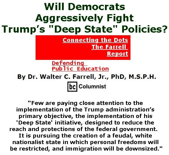 "BlackCommentator.com March 23, 2017 - Issue 691: Will Democrats Aggressively Fight Trump's ""Deep State"" Policies?  - Connecting the Dots - The Farrell Report - Defending Public Education By Dr. Walter C. Farrell, Jr., PhD, M.S.P.H., BC Columnist"