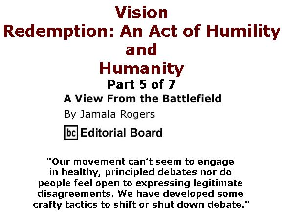 BlackCommentator.com March 23, 2017 - Issue 691: Vision: Redemption - An Act of Humility and Humanity - Part 5 of 7 - View from the Battlefield By Jamala Rogers, BC Editorial Board