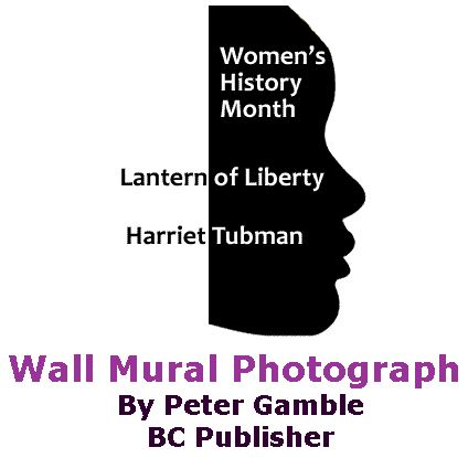 BlackCommentator.com March 23, 2017 - Issue 691: Women's History Month: Lantern of Liberty - Harriet Tubman Mural Photograph By Peter Gamble, BC Publisher
