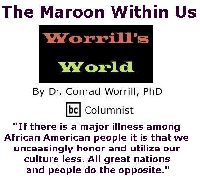BlackCommentator.com March 23, 2017 - Issue 691: The Maroon Within Us - Worrill's World By Dr. Conrad W. Worrill, PhD, BC Columnist