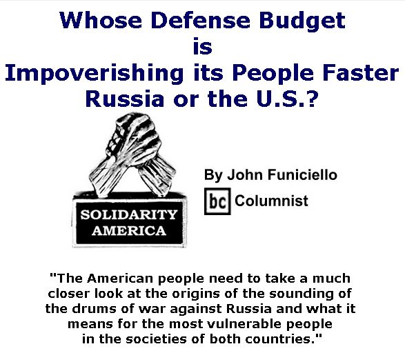 BlackCommentator.com March 30, 2017 - Issue 692: Whose Defense Budget is Impoverishing its People Faster, Russia or the U.S.? - Solidarity America By John Funiciello, BC Columnist