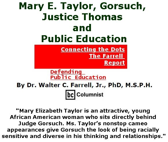 BlackCommentator.com March 30, 2017 - Issue 692: Mary E. Taylor, Gorsuch, Justice Thomas and Public Education - Connecting the Dots - The Farrell Report - Defending Public Education By Dr. Walter C. Farrell, Jr., PhD, M.S.P.H., BC Columnist