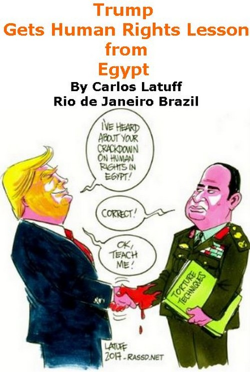 BlackCommentator.com April 06, 2017 - Issue 693: Trump Gets Human Rights Lesson from Egypt - Political Cartoon By Carlos Latuff, Rio de Janeiro Brazil
