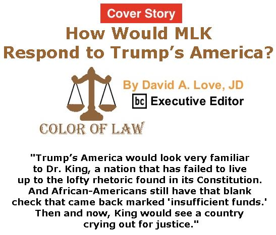 BlackCommentator.com - April 06, 2017 - Issue 693 Cover Story: How would MLK respond to Trump's America? - Color of Law By David A. Love, JD, BC Executive Editor