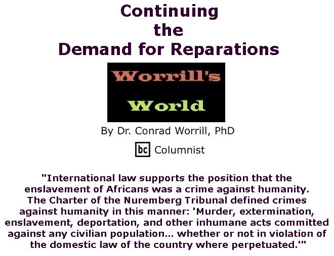 BlackCommentator.com April 06, 2017 - Issue 693: Continuing the Demand for Reparations - Worrill's World By Dr. Conrad W. Worrill, PhD, BC Columnist