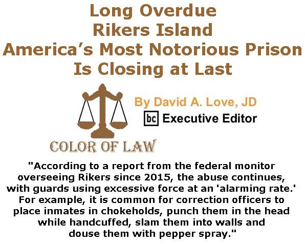 BlackCommentator.com April 13, 2017 - Issue 694: Long Overdue: Rikers Island, America's Most Notorious Prison, Is Closing at Last - Color of Law By David A. Love, JD, BC Executive Editor