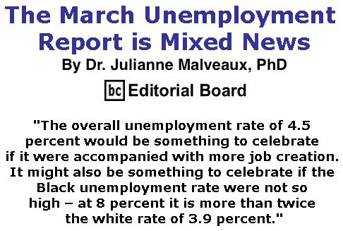 BlackCommentator.com April 13, 2017 - Issue 694: The March Unemployment Report is Mixed News By Dr. Julianne Malveaux, PhD, BC Editorial Board