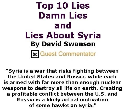 BlackCommentator.com April 13, 2017 - Issue 694: Top 10 Lies, Damn Lies, and Lies About Syria By David Swanson, BC Guest Commentator